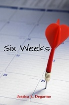 Six Weeks by Jessica L. Degarmo