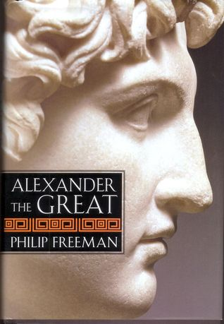 Alexander the Great by Philip Freeman