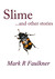 Slime and Other Stories by Mark R. Faulkner