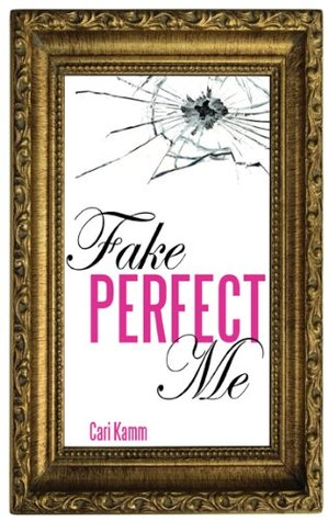 Fake Perfect Me by Cari Kamm