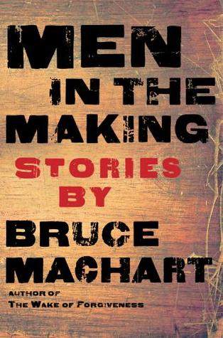 Men in the Making by Bruce Machart