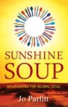 Sunshine Soup; Nourishing the Global Soul by Jo Parfitt