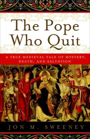 The Pope Who Quit by Jon M. Sweeney