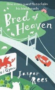 Bred of Heaven One man's quest to reclaim his Welsh roots