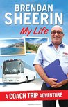 A Coach Trip Adventure: My Life. Brendan Sheerin