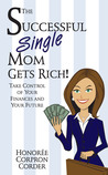 The Successful Single Mom Gets Rich! by Honoree Corder