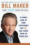 The New New Rules: A Funny Look At How Everybody But Me Has Their Head Up Their Ass