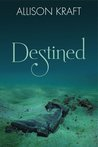 Destined by Allison Kraft