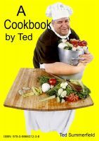 A Cookbook by Ted by Ted Summerfield