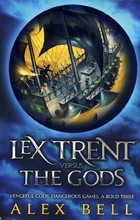 Lex Trent Versus the Gods by Alex Bell