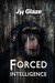 Forced Intelligence by J.H. Glaze