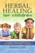 Herbal Healing for Children: A Guide to Treatments for Common Childhood Illnesses