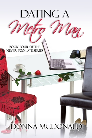 Dating A Metro Man (Never Too Late #4)