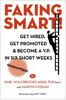 Faking Smart!: Get Hired, Get Promoted and Become a V.P. in Six Short Weeks - Guaranteed! (Volume 1)