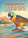 Tiwaka Goes to Waikiki (The Life and Times of a Hawaiian Tiki Bar #3)