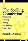 The Spelling Connection: Integrating Reading, Writing, and Spelling Instruction