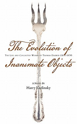 The Evolution of Inanimate Objects: The Life and Collected Works of Thomas Darwin (1857-1879)