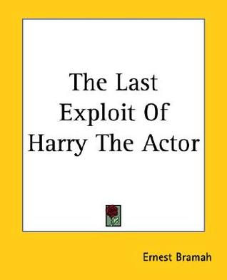 The Last Exploit of Harry the Actor by Ernest Bramah