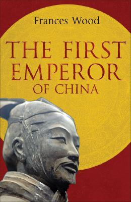 The First Emperor Of China by Frances Wood