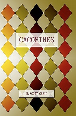 Cacoethes by Scott Michael Craig