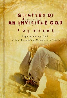 Glimpses Of An Invisible God For Teens: Quiet Reflections To Refresh And Restore Your Soul