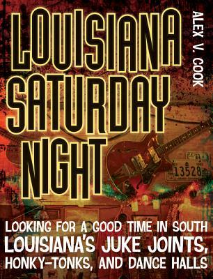 Louisiana Saturday Night by Alex V. Cook