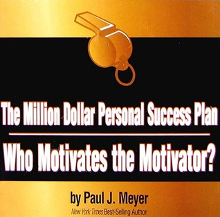 The Million Dollar Personal Success Plan: Who Motivates the Motivator?