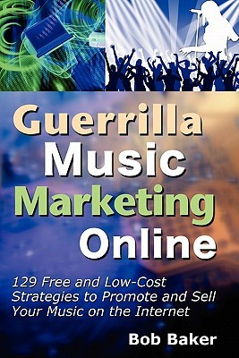 Guerrilla Music Marketing Online by Bob Baker