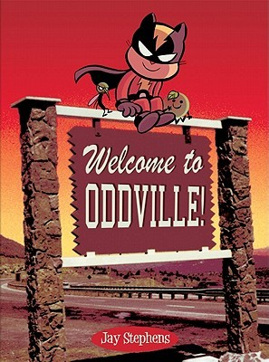 Welcome to Oddville! by Jay Stephens