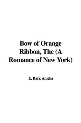 Bow of Orange Ribbon, the by Amelia E. Barr