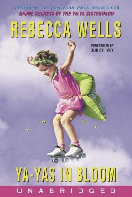 Ya-Yas in Bloom by Rebecca Wells