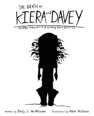 The Death of Kiera and Davey and the Adventures Preceeding Th... by Emily J. McAllister-Rohrer