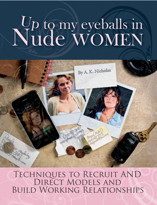 Up to My Eyeballs in Nude Women by A.K. Nicholas