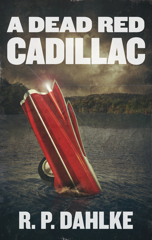 A Dead Red Cadillac by R.P. Dahlke