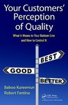 Your Customers' Perception of Quality: What It Means to Your Bottom Line and How to Control It