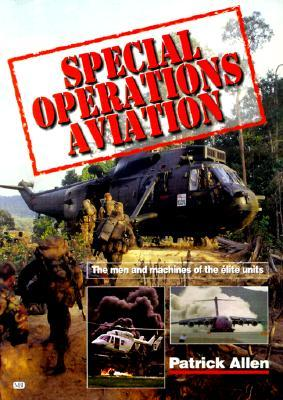 Special Operations Aviation: The Men and Machines of the Elite Units
