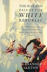 The Rise and Fall of the White Republic: Class Politics and Mass Culture in Nineteenth Century America