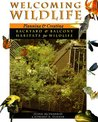 Welcoming Wildlife: Planning And Creating Backyard And Balcony Habitats For Wildlife