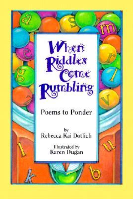 When Riddles Come Rumbling by Rebecca Kai Dotlich