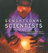 Sensational Scientists: The Journeys and Discoveries of 24 Men and Women of Science