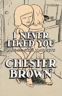 I Never Liked You by Chester Brown