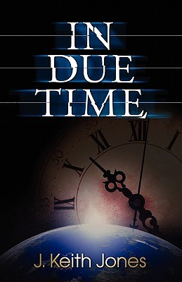 In Due Time by J. Keith Jones