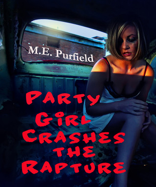 Party Girl Crashes the Rapture by M.E. Purfield