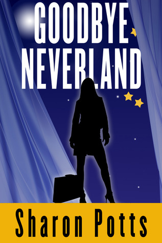 Goodbye Neverland by Sharon Potts