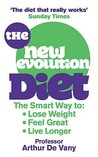 The New Evolution Diet: The Smart Way to Lose Weight, Feel Great and Live Longer