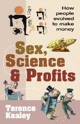 Sex, Science and Profits by Terence Kealey