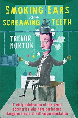 Smoking Ears and Screaming Teeth by Trevor Norton