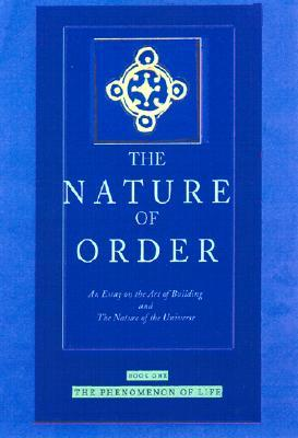 The Nature of Order: An Essay on the Art of Building and the Nature of the Universe Book One: The Phenomenon of Life