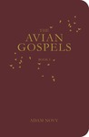 The Avian Gospels, Book I by Adam Novy