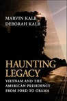 Haunting Legacy: Vietnam and the American Presidency from Ford to Obama